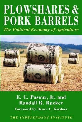 Plowshares & Pork Barrels by E C Pasour, Jr.