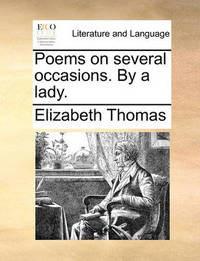 Poems on Several Occasions. by a Lady. by Elizabeth Thomas