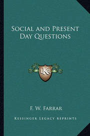 Social and Present Day Questions by F W Farrar