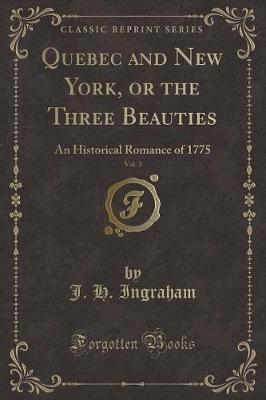 Quebec and New York, or the Three Beauties, Vol. 3 by J.H. Ingraham image