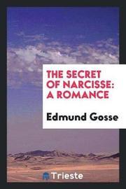 The Secret of Narcisse by Edmund Gosse