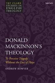 Donald MacKinnon's Theology by Andrew Bowyer