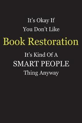 It's Okay If You Don't Like Book Restoration It's Kind Of A Smart People Thing Anyway by Unixx Publishing