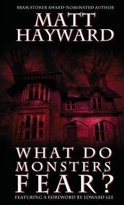 What Do Monsters Fear? by Matt Hayward