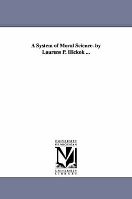 A System of Moral Science. by Laurens P. Hickok ... by Laurens P. (Laurens Perseus) Hickok image