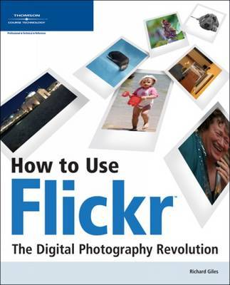 How to Use Flickr: The Digital Photography Revolution by Richard Giles image