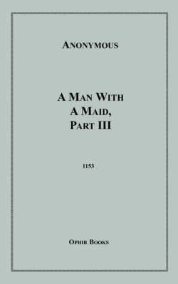 A Man with a Maid, Part III by * Anonymous image
