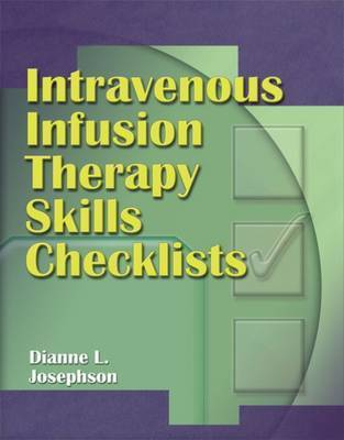 Intravenous Infusion Therapy Skills Checklists by Dianne L Josephson