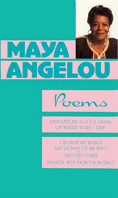 Maya Angelou: Poems: Just Give a Cool Drink of Water 'Fore I Diiie/Oh Pray My Wings Are Gonna Fit Me Well/And Still I Rise/Shaker, Why Don't You Sing? by Maya Angelou, Dr.