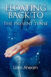 Floating Back to the Present Tense by Liam Ahearn image