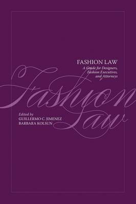 Fashion Law: A Guide for Designers, Fashion Executives and Attorneys by Barbara Kolsun