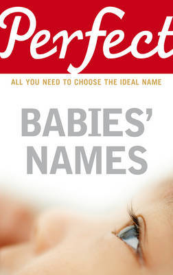 Perfect Babies' Names by Rosalind Fergusson