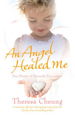 An Angel Healed Me by Theresa Cheung