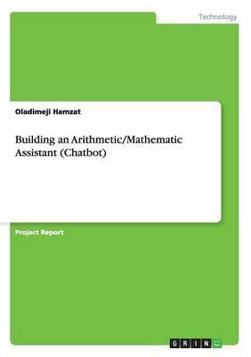 Building an Arithmetic/Mathematic Assistant (Chatbot) by Oladimeji Hamzat