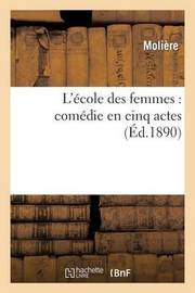 L'Ecole Des Femmes: Comedie En Cinq Actes by . Moliere