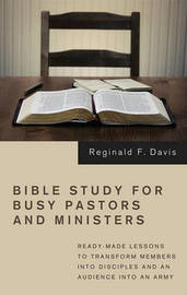 Bible Study for Busy Pastors and Ministers by Reginald F Davis