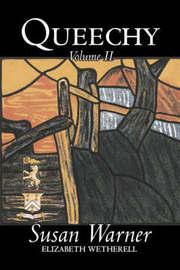 Queechy, Volume II of II by Susan Warner, Fiction, Literary, Romance, Historical by Susan Warner