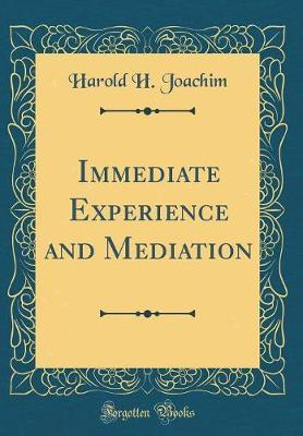 Immediate Experience and Mediation (Classic Reprint) by Harold H. Joachim