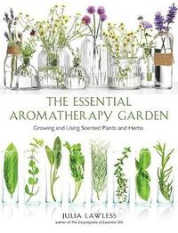 Essential Aromatherapy Garden by Julia Lawless