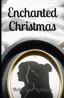 Enchanted Christmas by Molly Lynn Robinson