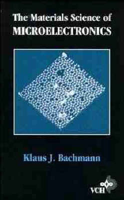 The Materials Science of Microelectronics by Klaus J. Bachmann image