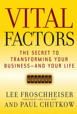 Vital Factors: The Secret to Transforming Your Business - and Your Life by Lee Froschheiser image