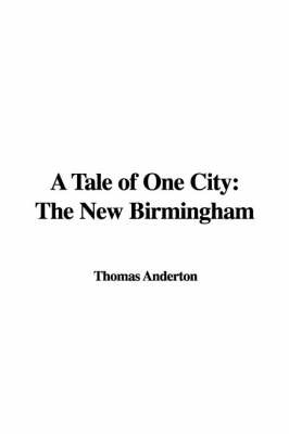 A Tale of One City: The New Birmingham by Thomas Anderton image