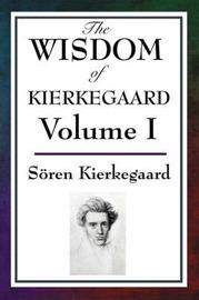 The Wisdom of Kierkegaard Vol. I by Soren Kierkegaard