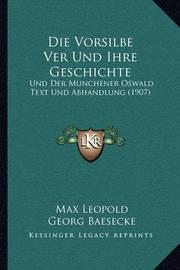 Die Vorsilbe Ver Und Ihre Geschichte: Und Der Munchener Oswald Text Und Abhandlung (1907) by Georg Baesecke