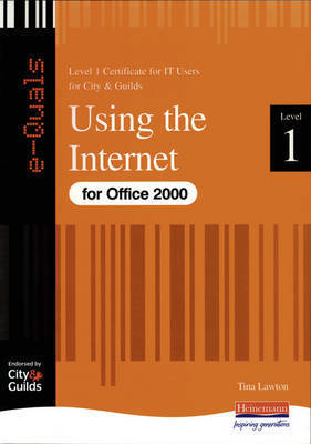 Using Internet IT Level 1 Certificate City & Guilds e-Quals Office 2000: Using the Internet by Tina Lawton