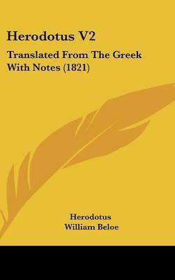 Herodotus V2: Translated from the Greek with Notes (1821) by . Herodotus