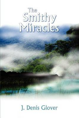 The Smithy Miracles by J. Denis Glover image