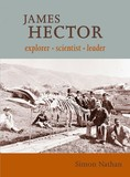 James Hector: Explorer, scientist, leader by Simon Nathan