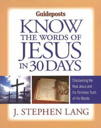 Know the Words of Jesus in 30 Days: Discovering the Real Jesus & the Timeless Truth of His Words by J.Stephen Lang image
