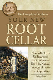 Complete Guide to Your New Root Cellar by Julie Fryer