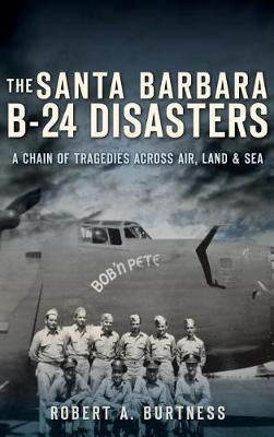 The Santa Barbara B-24 Disasters by Robert A Burtness image
