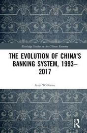 The Evolution of China's Banking System, 1993-2017 by Guy Williams