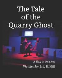 The Tale of the Quarry Ghost by Eric R Hill