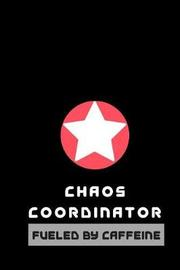 Chaos Coordinator fueled by Caffeine by Joy of Living