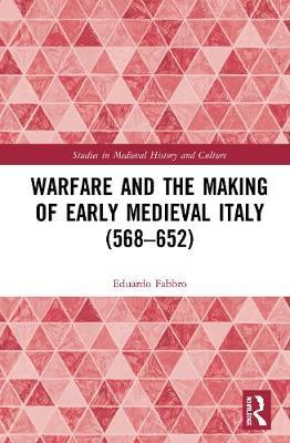 Warfare and the Making of Early Medieval Italy (568-652) by Eduardo Fabbro