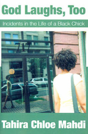 God Laughs, Too: Incidents in the Life of a Black Chick by Tahira Chloe Mahdi image