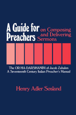 A Guide for Preachers on Composing and Delivering Sermons by Henry Adler Sosland