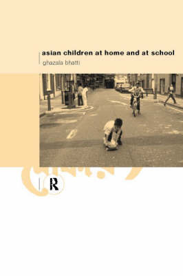 Asian Children at Home and at School by Ghazala Bhatti