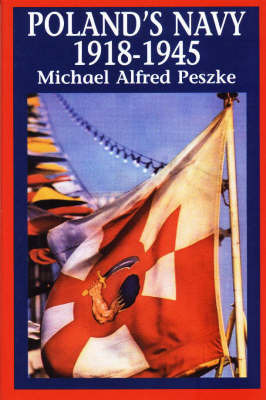 Poland's Navy 1918-1945 by Michael Alfred Peszke