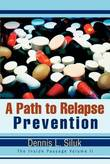 A Path to Relapse Prevention: The Inside Passage Volume II by Dennis L Siluk