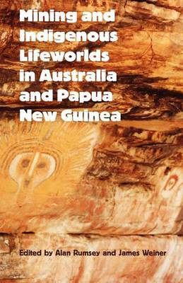 Mining and Indigenous Lifeworlds in Australia and Papua New Guinea by Alan Rumsey image