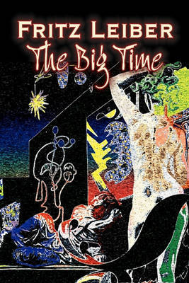 The Big Time by Fritz Leiber, Science Fiction, Fantasy by Fritz Leiber