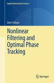 Nonlinear Filtering and Optimal Phase Tracking by Zeev Schuss