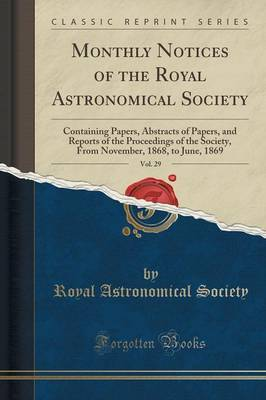Monthly Notices of the Royal Astronomical Society, Vol. 29 by Royal Astronomical Society