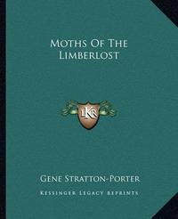 Moths of the Limberlost by Gene Stratton Porter